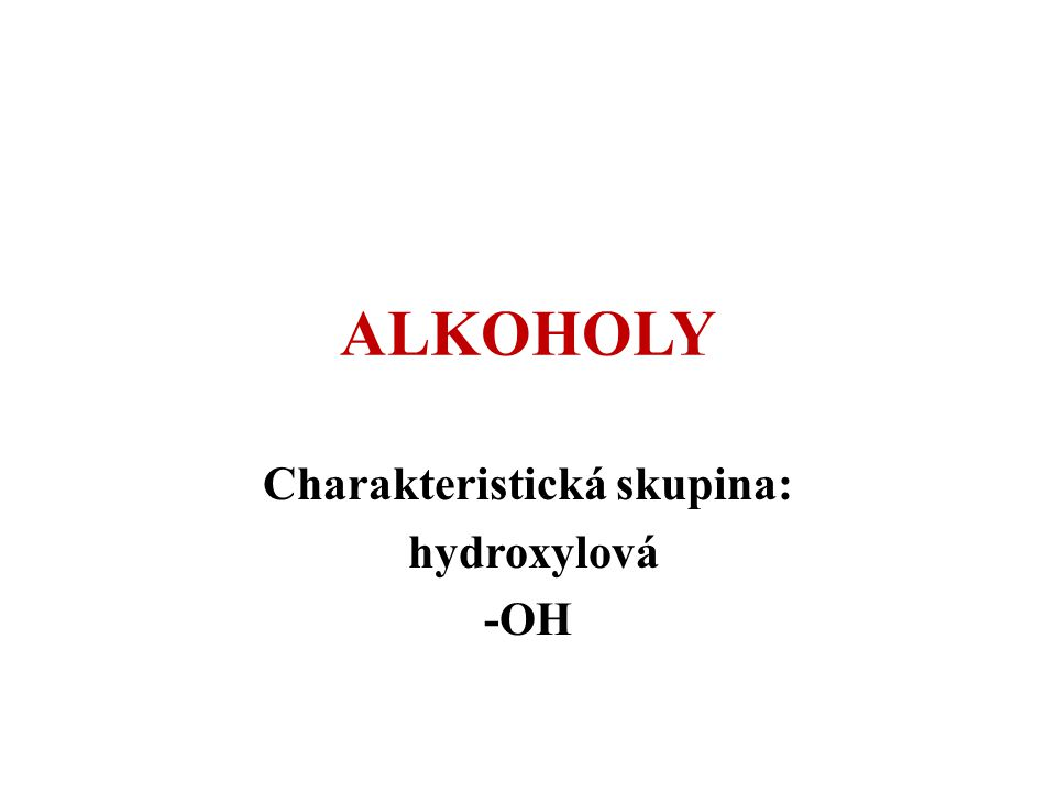 Charakteristická skupina: hydroxylová -OH