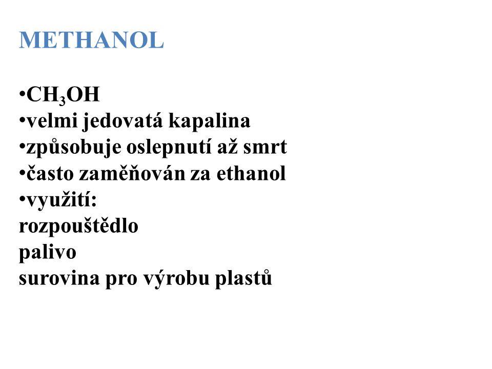 METHANOL CH3OH velmi jedovatá kapalina způsobuje oslepnutí až smrt