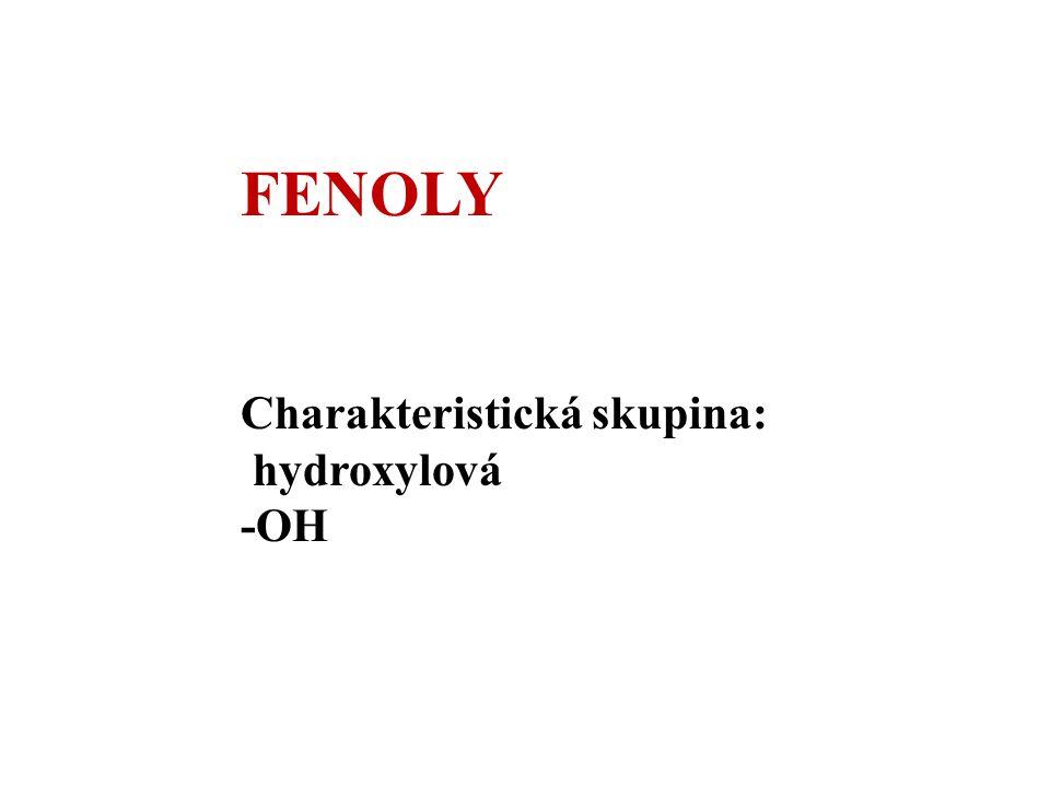 FENOLY Charakteristická skupina: hydroxylová -OH
