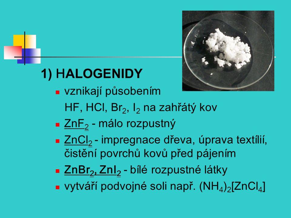 1) HALOGENIDY vznikají působením HF, HCl, Br2, I2 na zahřátý kov