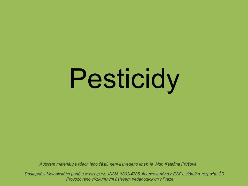 Pesticidy Autorem materiálu a všech jeho částí, není-li uvedeno jinak, je Mgr. Kateřina Průšová.