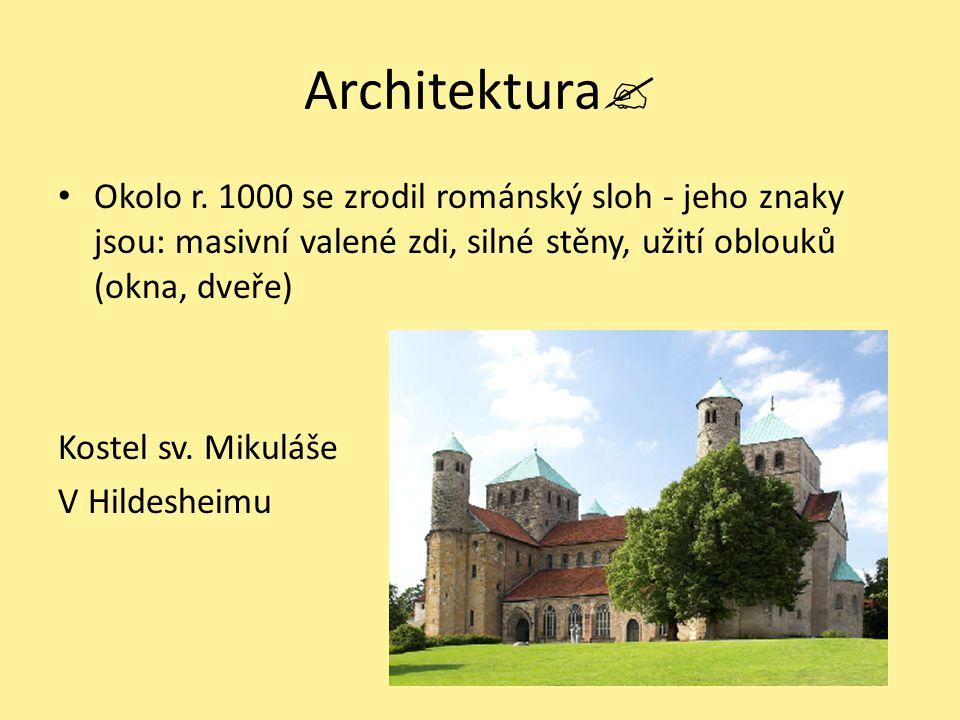 Architektura Okolo r. 1000 se zrodil románský sloh - jeho znaky jsou: masivní valené zdi, silné stěny, užití oblouků (okna, dveře)