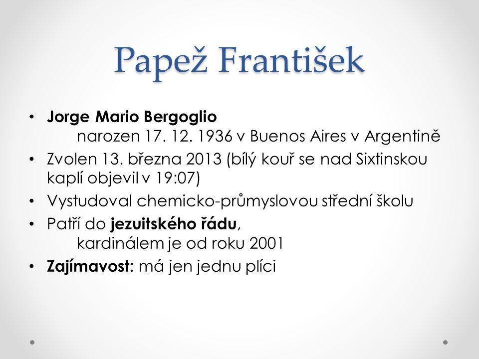 Papež František Jorge Mario Bergoglio narozen 17. 12. 1936 v Buenos Aires v Argentině.
