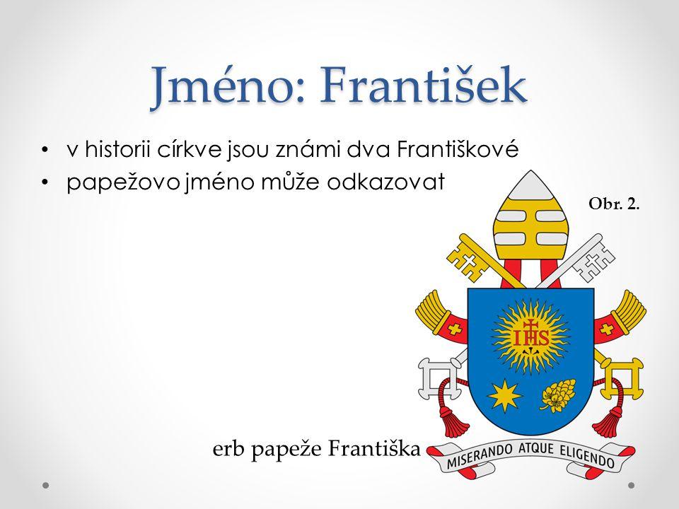 Jméno: František v historii církve jsou známi dva Františkové