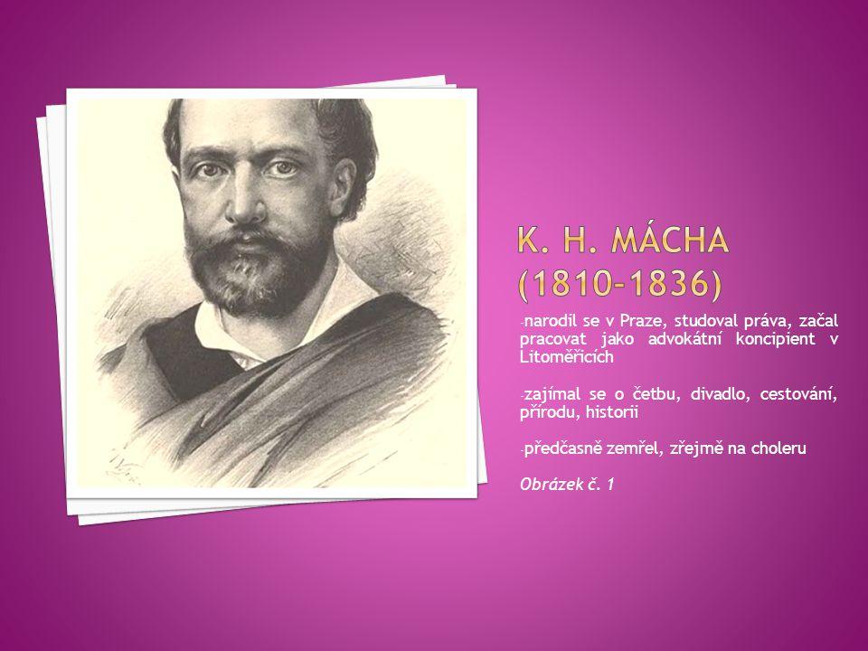 K. H. Mácha (1810-1836) narodil se v Praze, studoval práva, začal pracovat jako advokátní koncipient v Litoměřicích.