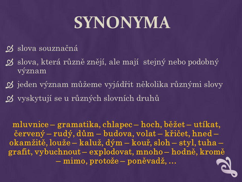 SYNONYMA slova souznačná. slova, která různě znějí, ale mají stejný nebo podobný význam. jeden význam můžeme vyjádřit několika různými slovy.