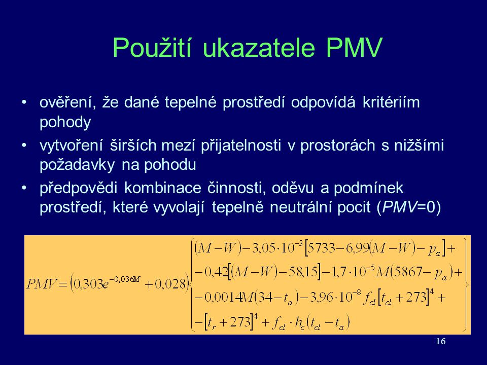 Použití ukazatele PMV ověření, že dané tepelné prostředí odpovídá kritériím pohody.