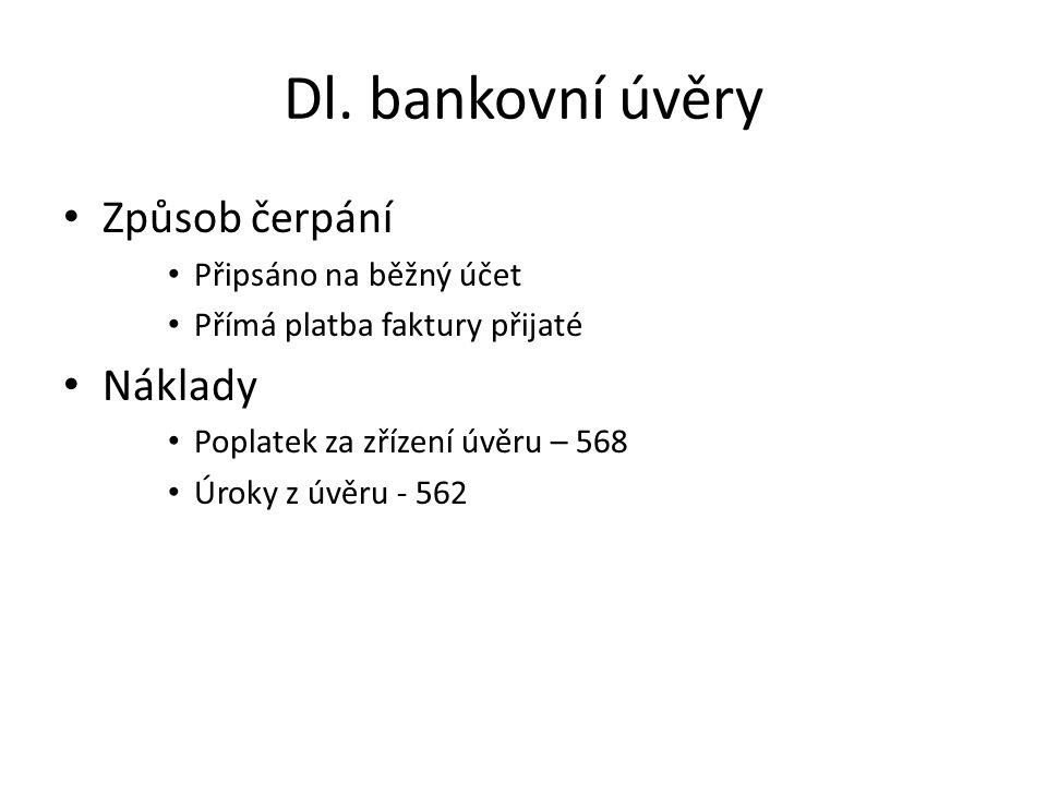Dl. bankovní úvěry Způsob čerpání Náklady Připsáno na běžný účet