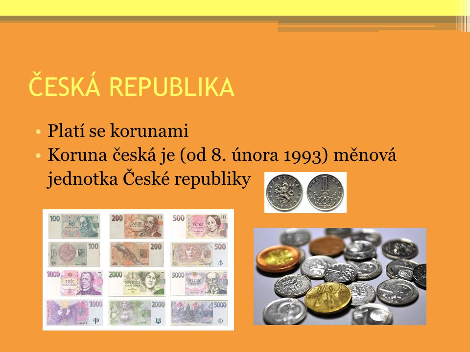 ČESKÁ REPUBLIKA Platí se korunami
