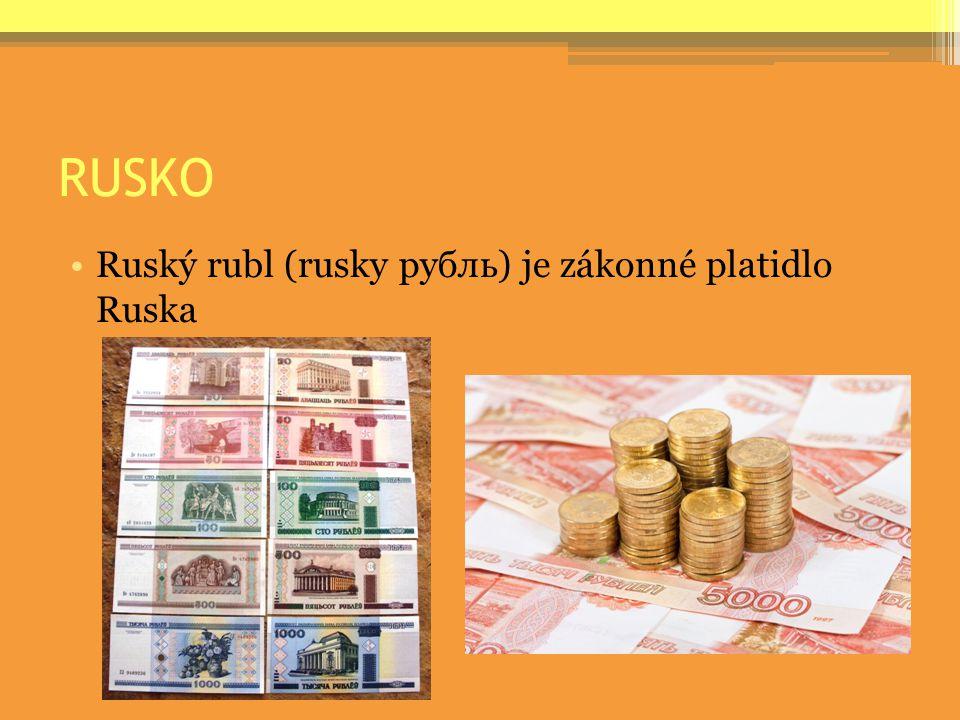 RUSKO Ruský rubl (rusky рубль) je zákonné platidlo Ruska