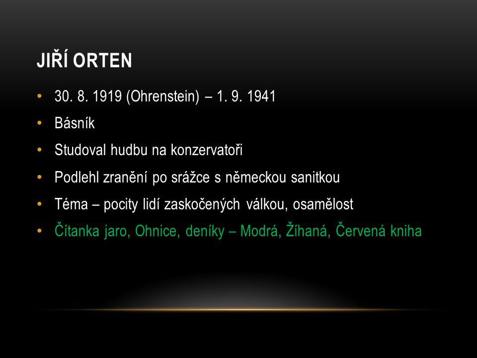 Jiří orten 30. 8. 1919 (Ohrenstein) – 1. 9. 1941 Básník