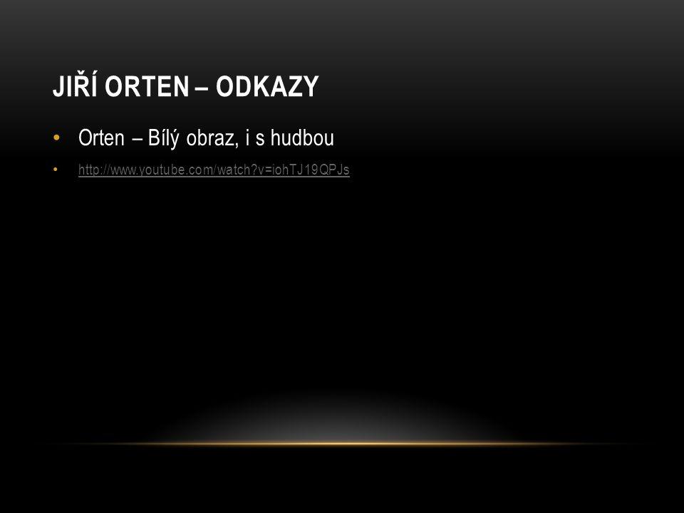 Jiří Orten – odkazy Orten – Bílý obraz, i s hudbou