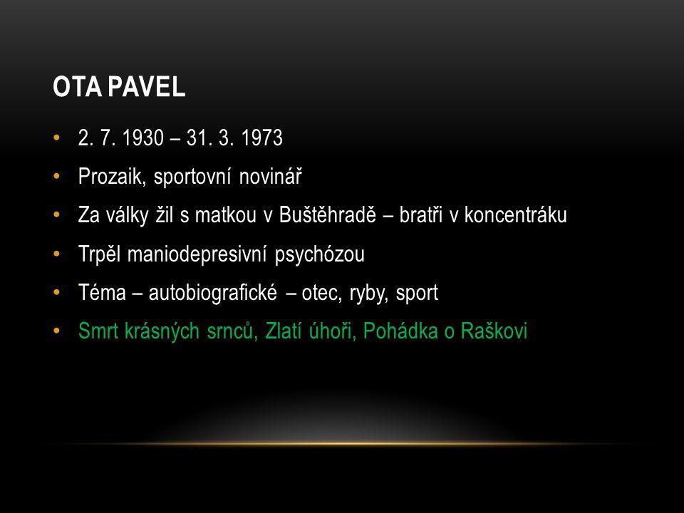 Ota pavel 2. 7. 1930 – 31. 3. 1973 Prozaik, sportovní novinář