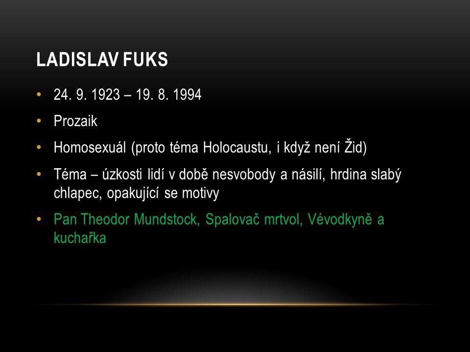 Ladislav fuks 24. 9. 1923 – 19. 8. 1994 Prozaik