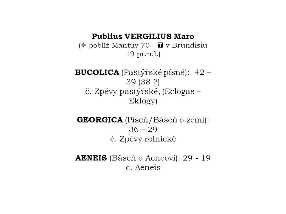 Publius VERGILIUS Maro ( poblíž Mantuy 70 -  v Brundisiu 19 př. n. l