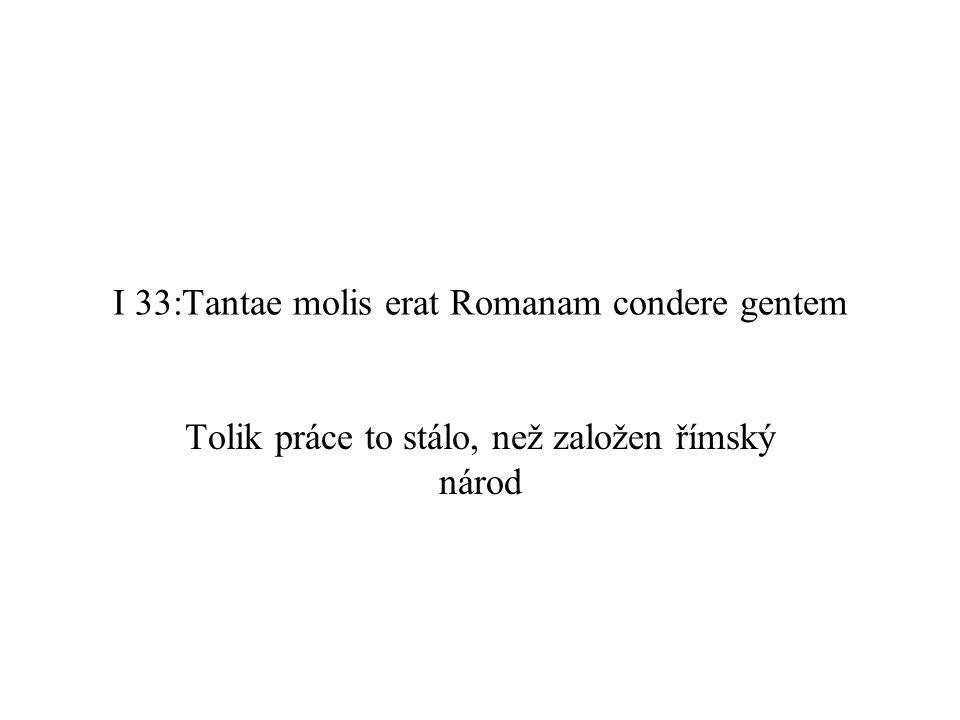 I 33:Tantae molis erat Romanam condere gentem