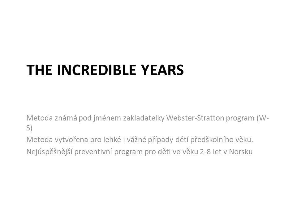 The incredible years Metoda známá pod jménem zakladatelky Webster-Stratton program (W-S)