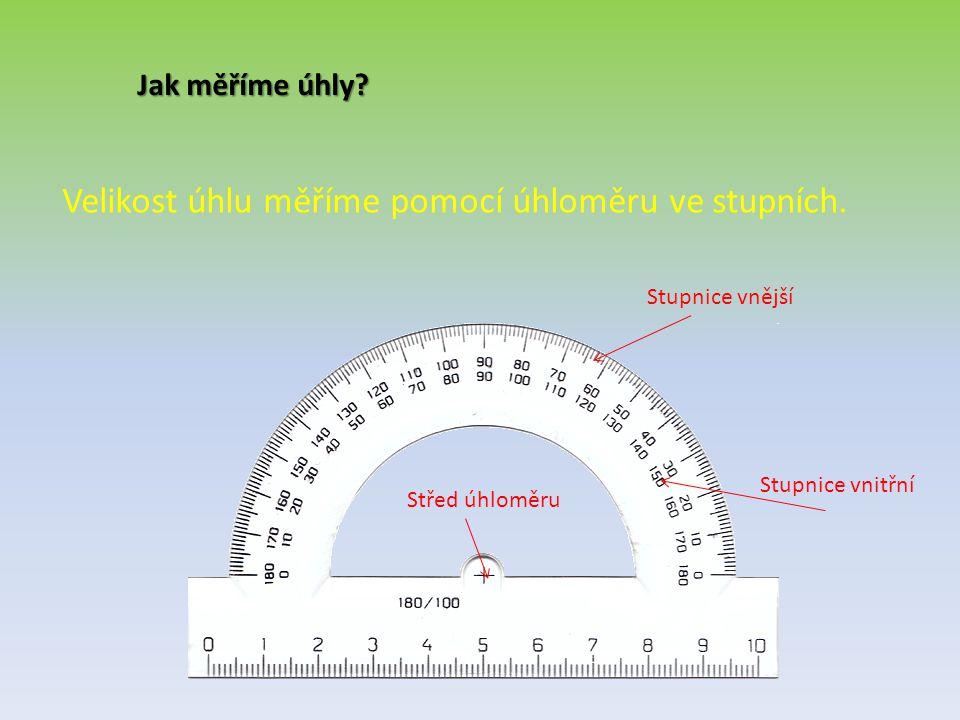 Velikost úhlu měříme pomocí úhloměru ve stupních.
