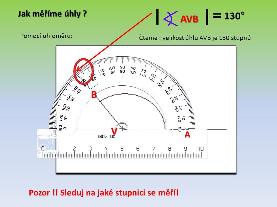 I I = 130° AVB B V Jak měříme úhly A