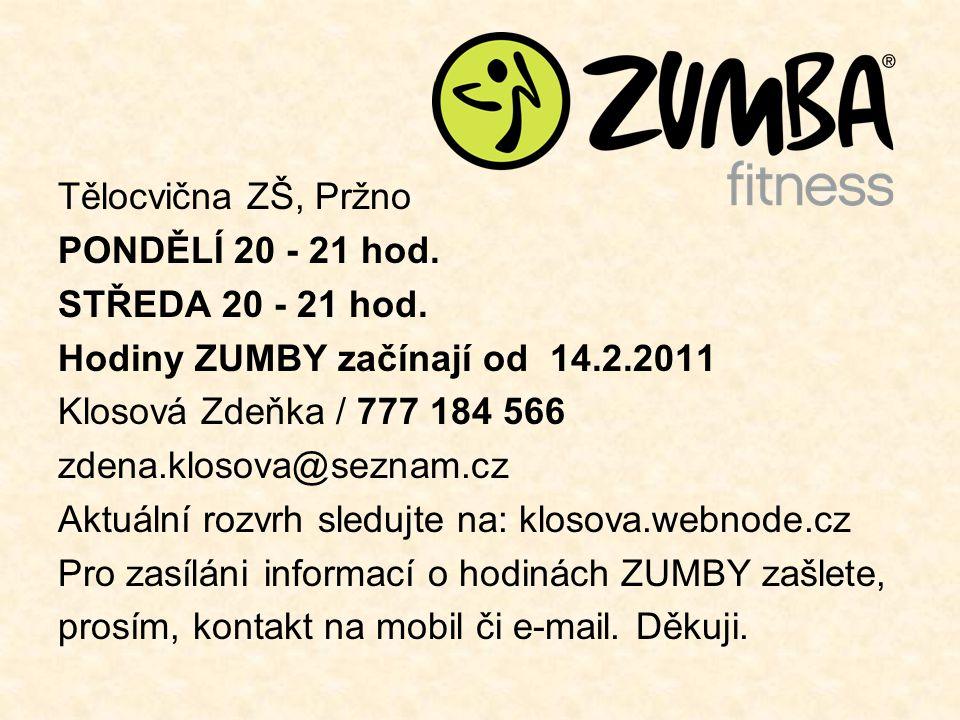 Tělocvična ZŠ, Pržno PONDĚLÍ 20 - 21 hod. STŘEDA 20 - 21 hod. Hodiny ZUMBY začínají od 14.2.2011.