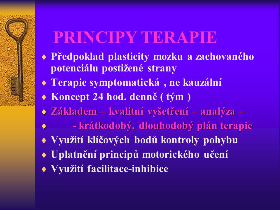PRINCIPY TERAPIE Předpoklad plasticity mozku a zachovaného potenciálu postižené strany. Terapie symptomatická , ne kauzální.