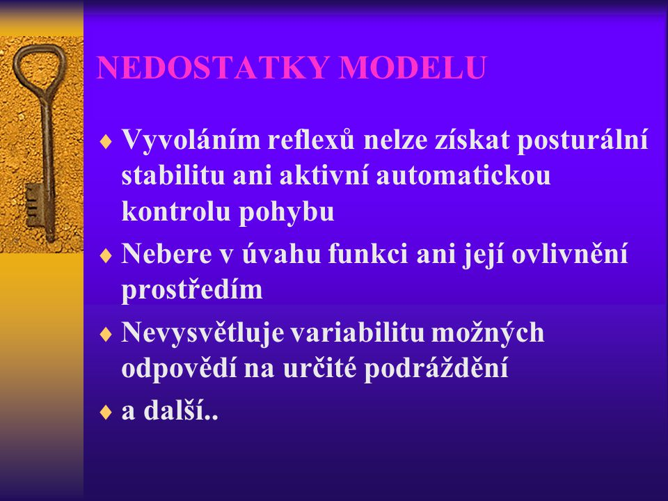 NEDOSTATKY MODELU Vyvoláním reflexů nelze získat posturální stabilitu ani aktivní automatickou kontrolu pohybu.