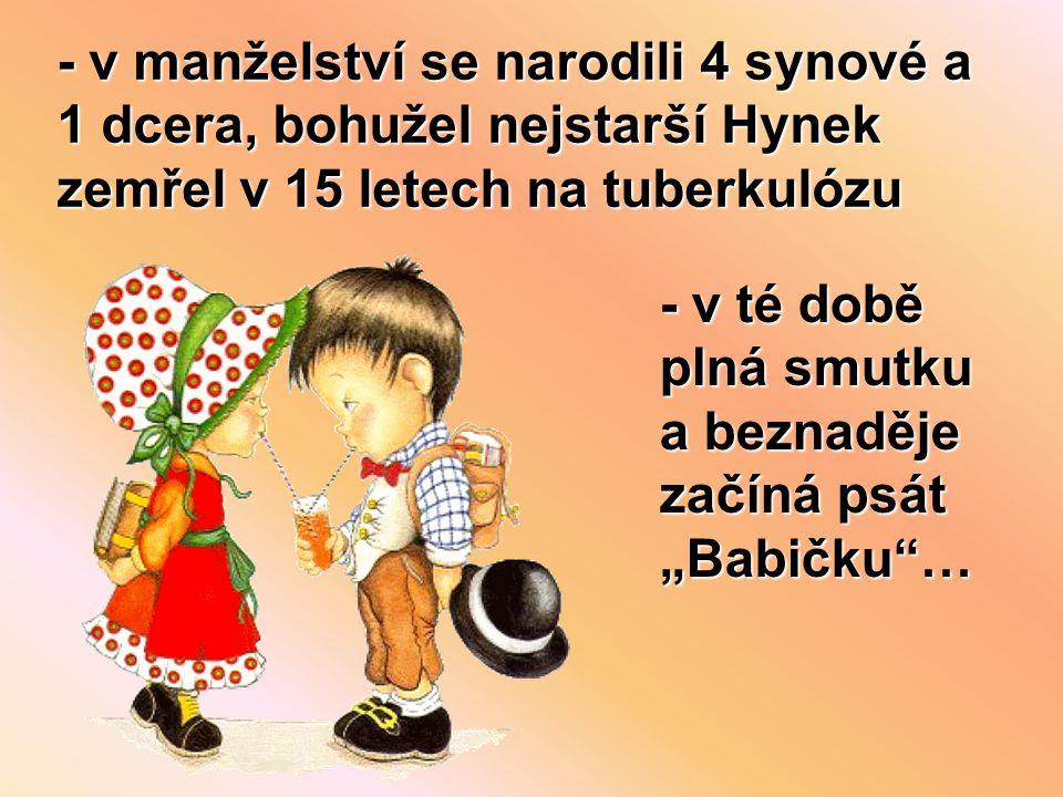 - v manželství se narodili 4 synové a 1 dcera, bohužel nejstarší Hynek zemřel v 15 letech na tuberkulózu