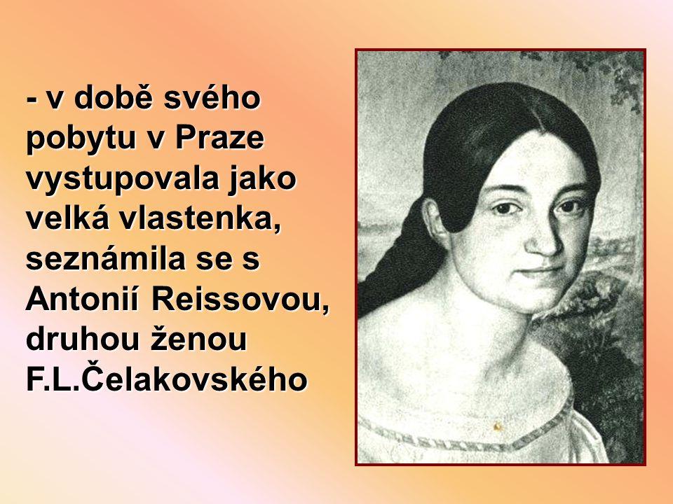 - v době svého pobytu v Praze vystupovala jako velká vlastenka, seznámila se s Antonií Reissovou, druhou ženou F.L.Čelakovského