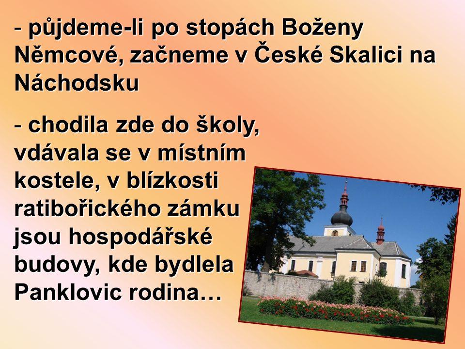 půjdeme-li po stopách Boženy Němcové, začneme v České Skalici na Náchodsku