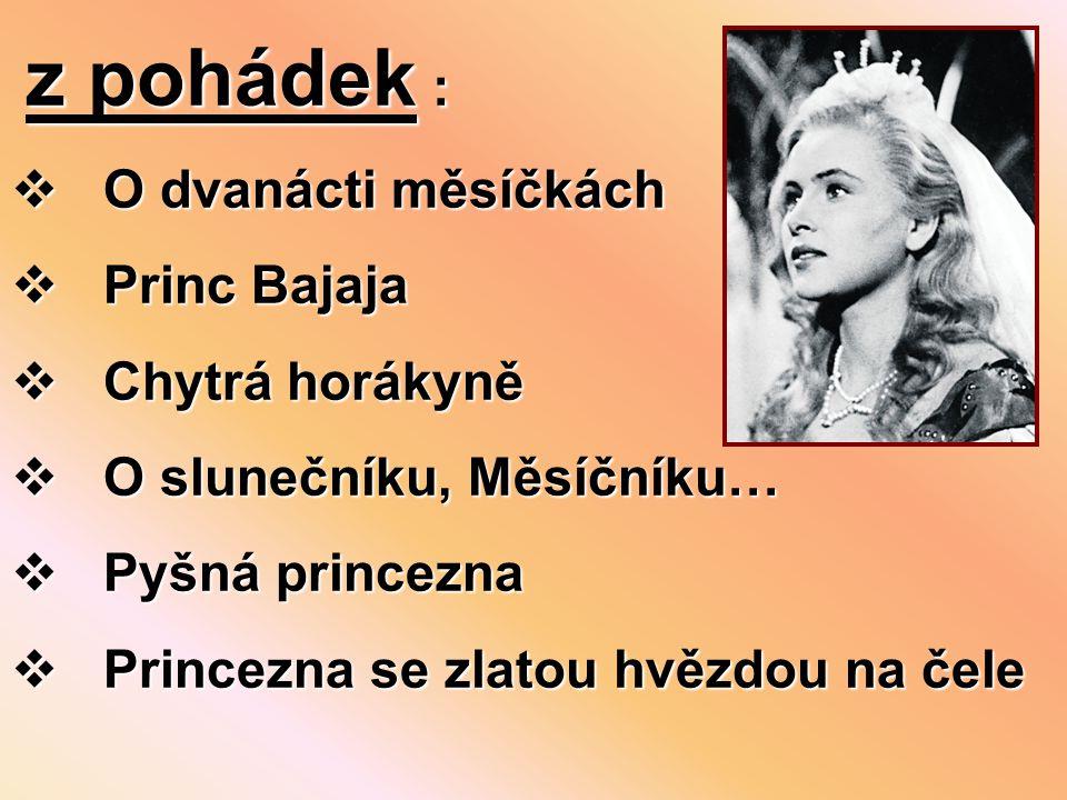 z pohádek : O dvanácti měsíčkách. Princ Bajaja. Chytrá horákyně. O slunečníku, Měsíčníku… Pyšná princezna.