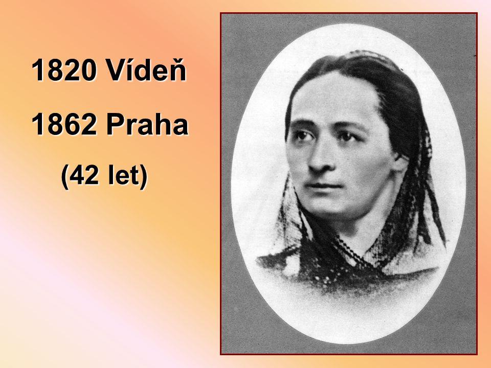 1820 Vídeň 1862 Praha (42 let)
