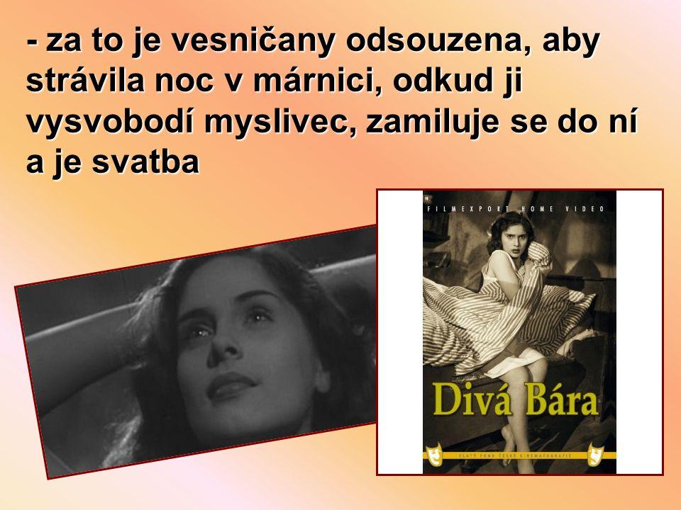 - za to je vesničany odsouzena, aby strávila noc v márnici, odkud ji vysvobodí myslivec, zamiluje se do ní a je svatba