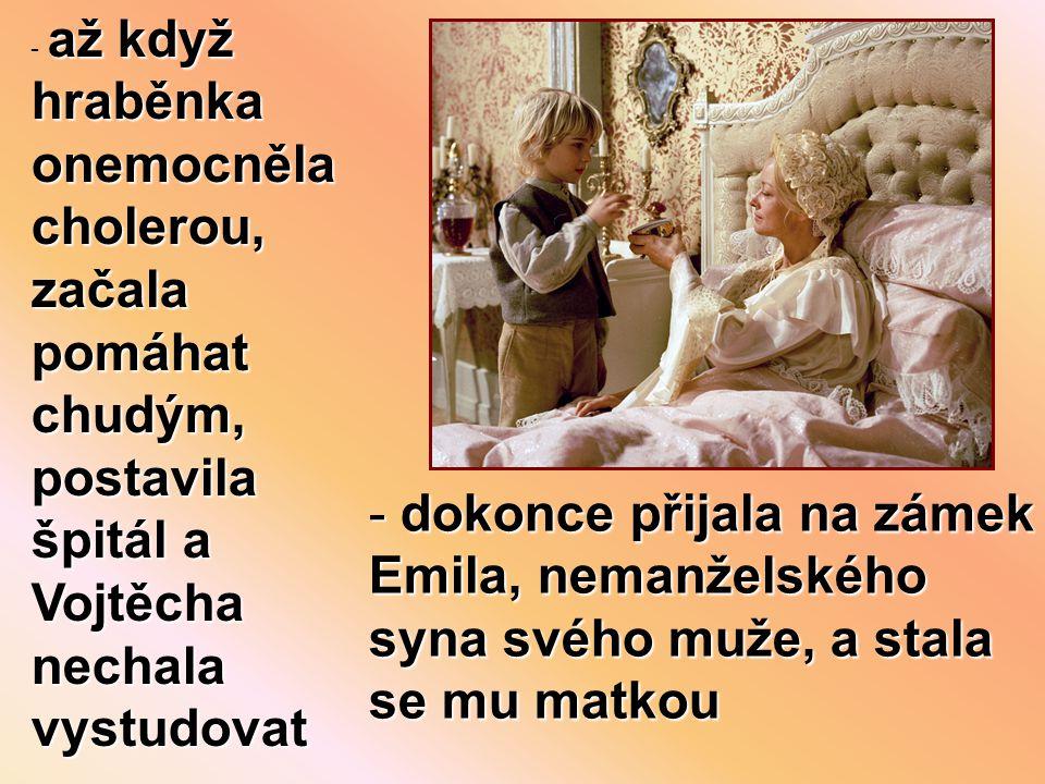 až když hraběnka onemocněla cholerou, začala pomáhat chudým, postavila špitál a Vojtěcha nechala vystudovat