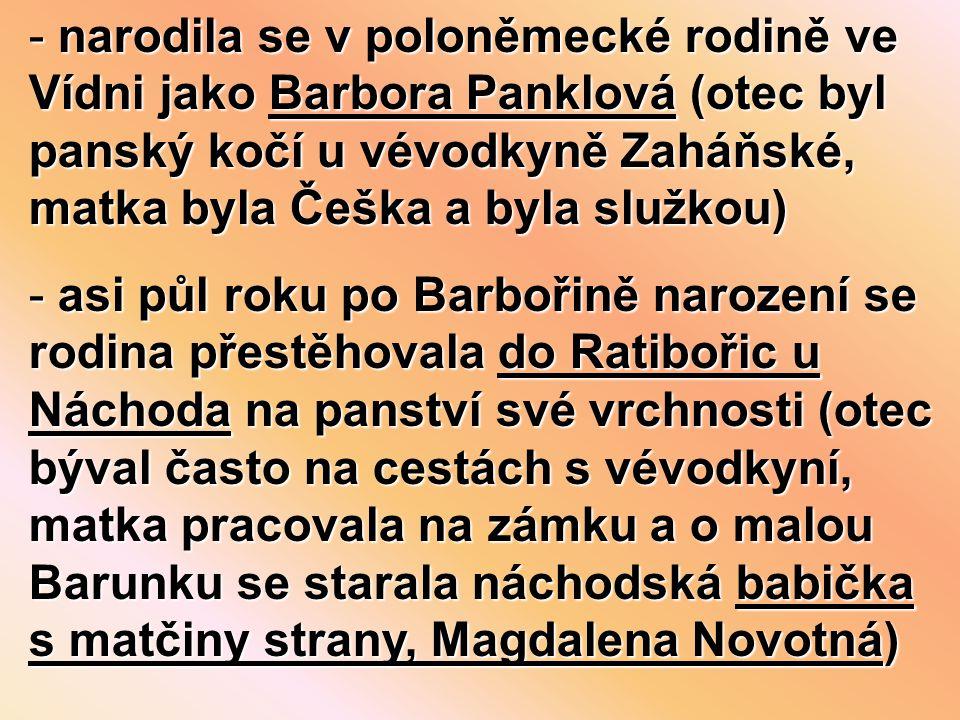 narodila se v poloněmecké rodině ve Vídni jako Barbora Panklová (otec byl panský kočí u vévodkyně Zaháňské, matka byla Češka a byla služkou)