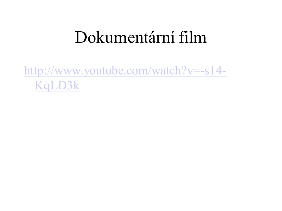 Dokumentární film http://www.youtube.com/watch v=-s14-KqLD3k
