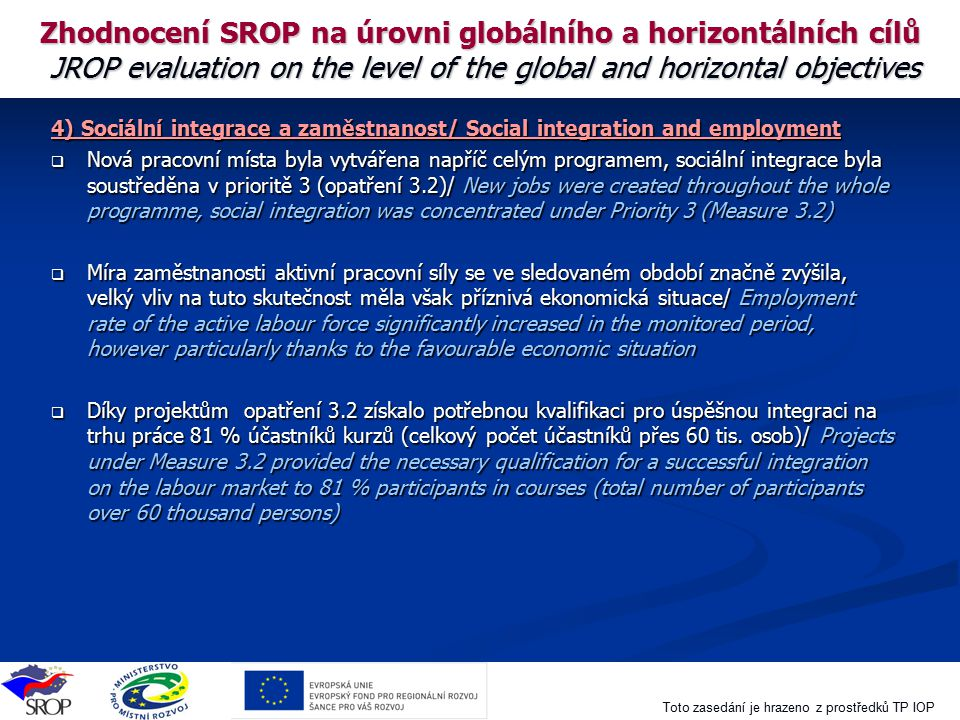 Zhodnocení SROP na úrovni globálního a horizontálních cílů JROP evaluation on the level of the global and horizontal objectives