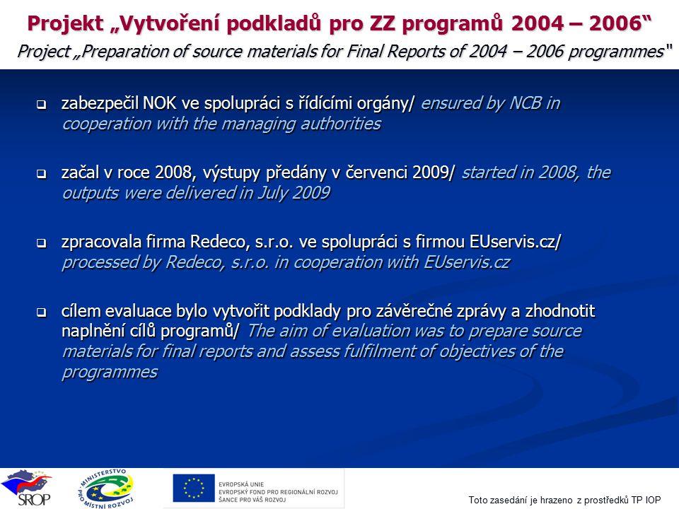 "Projekt ""Vytvoření podkladů pro ZZ programů 2004 – 2006 Project ""Preparation of source materials for Final Reports of 2004 – 2006 programmes"