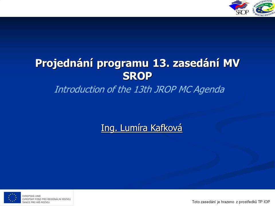 Projednání programu 13. zasedání MV SROP Introduction of the 13th JROP MC Agenda