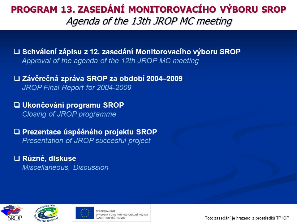 PROGRAM 13. ZASEDÁNÍ MONITOROVACÍHO VÝBORU SROP Agenda of the 13th JROP MC meeting