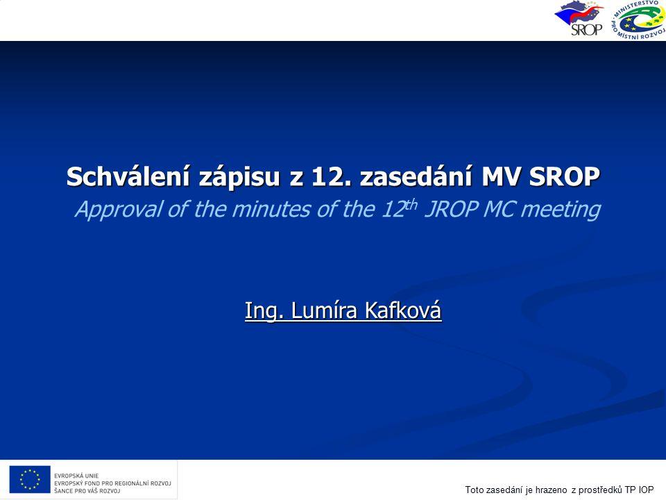 Schválení zápisu z 12. zasedání MV SROP Approval of the minutes of the 12th JROP MC meeting
