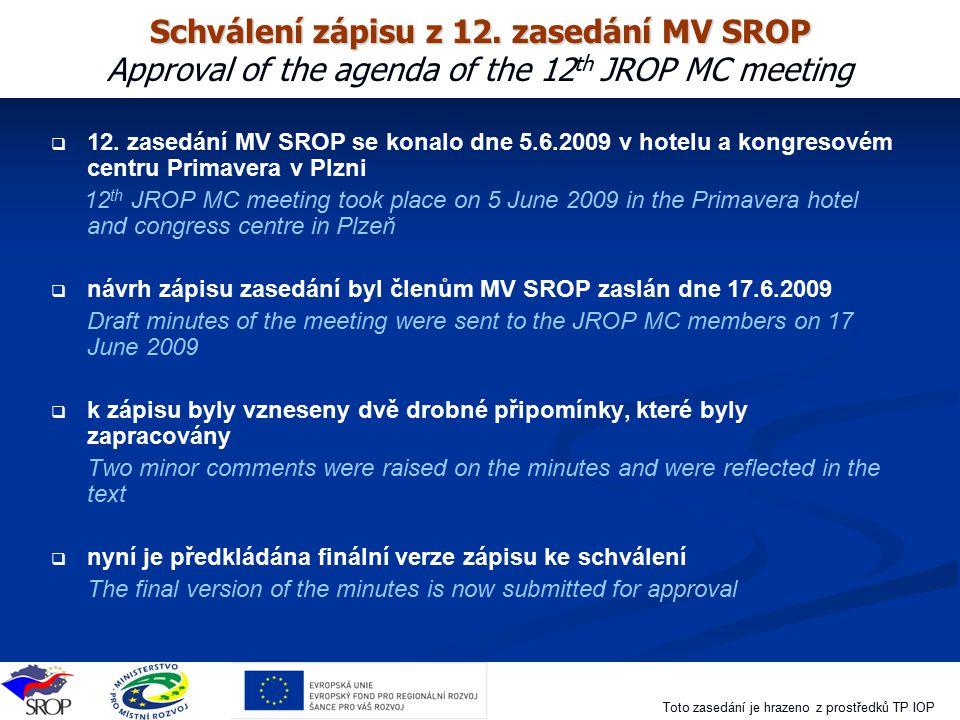 Schválení zápisu z 12. zasedání MV SROP Approval of the agenda of the 12th JROP MC meeting