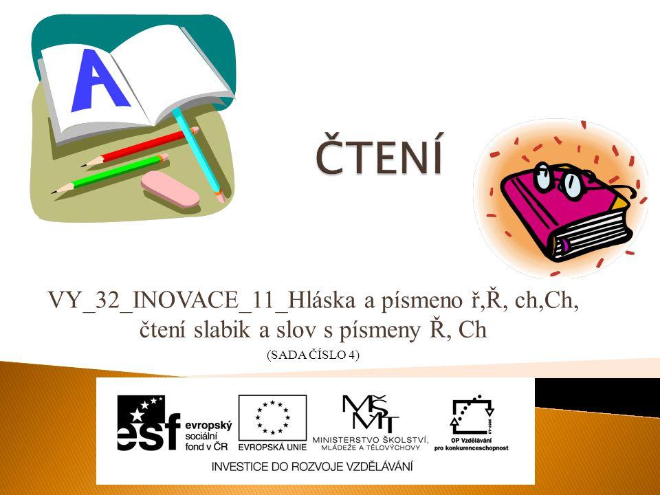 ČTENÍ VY_32_INOVACE_11_Hláska a písmeno ř,Ř, ch,Ch, čtení slabik a slov s písmeny Ř, Ch.