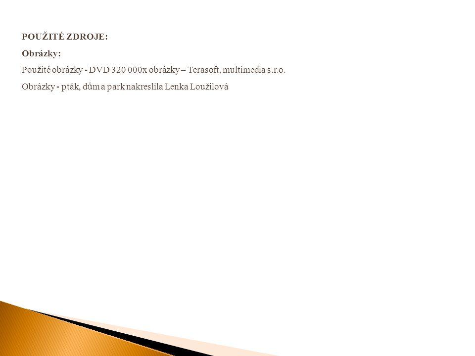 POUŽITÉ ZDROJE: Obrázky: Použité obrázky - DVD 320 000x obrázky – Terasoft, multimedia s.r.o.