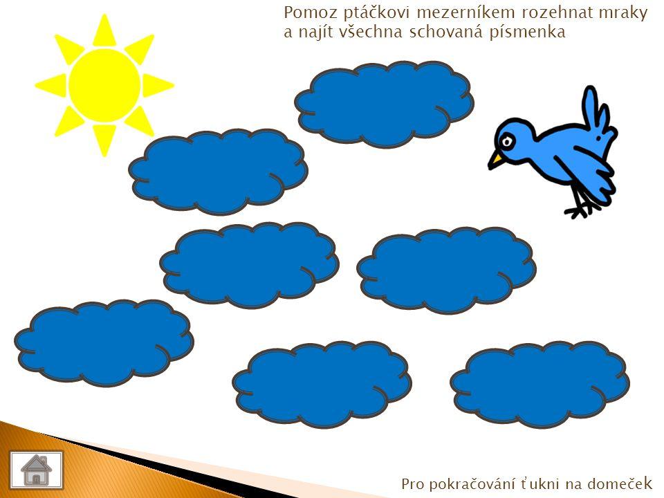 ř Ř Ř ř Ř Pomoz ptáčkovi mezerníkem rozehnat mraky