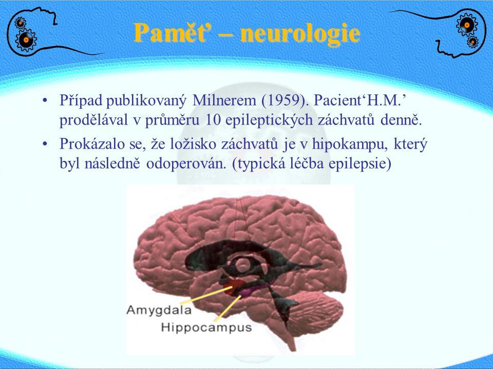 Paměť – neurologie Případ publikovaný Milnerem (1959). Pacient'H.M.' prodělával v průměru 10 epileptických záchvatů denně.