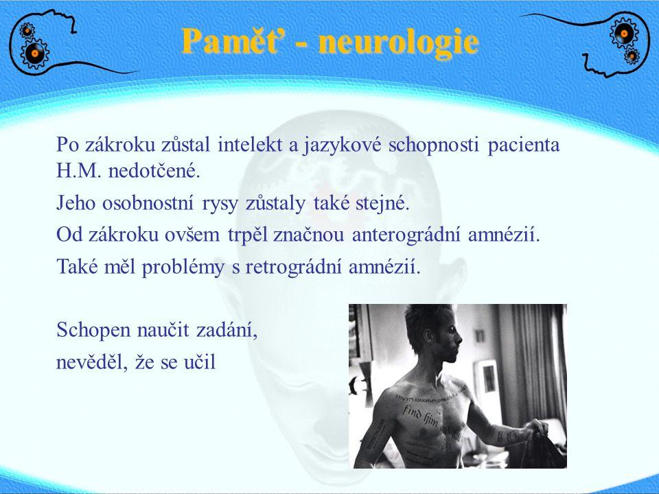 Paměť - neurologie Po zákroku zůstal intelekt a jazykové schopnosti pacienta H.M. nedotčené. Jeho osobnostní rysy zůstaly také stejné.