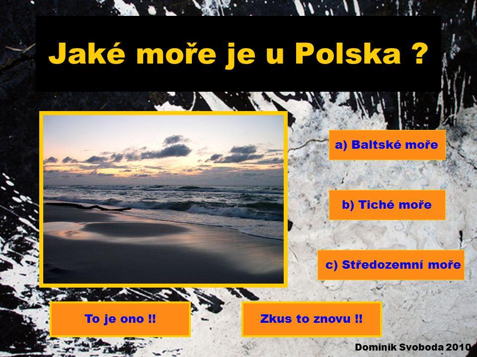 Jaké moře je u Polska a) Baltské moře b) Tiché moře