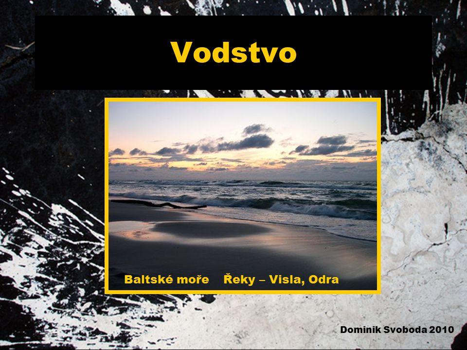 Vodstvo Baltské moře Řeky – Visla, Odra Dominik Svoboda 2010