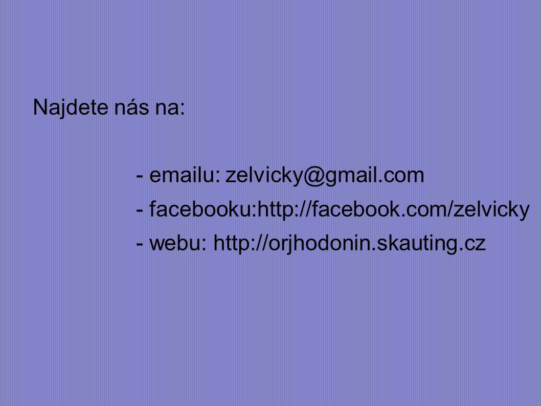 Najdete nás na: - emailu: zelvicky@gmail