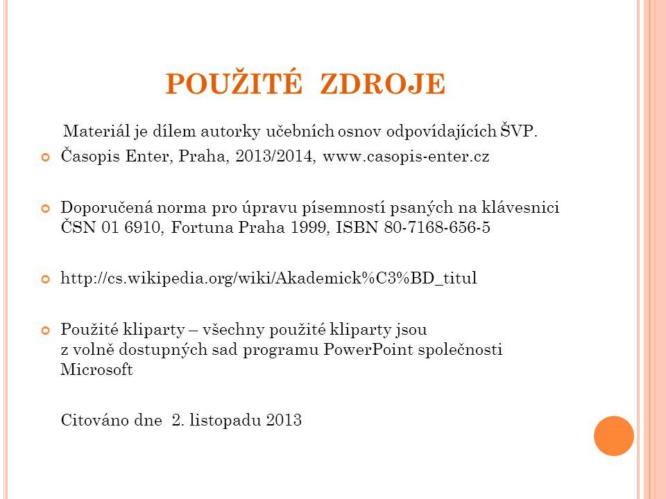 POUŽITÉ ZDROJE Materiál je dílem autorky učebních osnov odpovídajících ŠVP. Časopis Enter, Praha, 2013/2014, www.casopis-enter.cz.